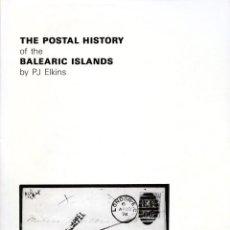 Sellos: THE POSTAL HISTORY OF THE BALEARIC ISLANDS. HISTORIA POSTAL DE LAS ISLAS BALEARES. P. J. ELKINS.. Lote 206485345