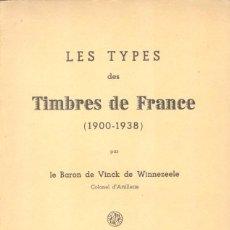 Sellos: LES TYPES DES TIMBRES DE FRANCE (1900-1938) - BARON DE VINCK DE WINNEZEELE - DEUXIÈME EDITION. Lote 222237831
