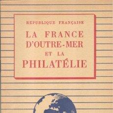 Sellos: LA FRANCE D'OUTRE-MER ET LA PHILATÉLIE - PARIS, 1948 - EDITIONS JACQUES LAFITTE. Lote 222238236
