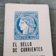 Sellos: EL SELLO DE CORRIENTES, ARGENTINA, DR.LEONARDO LOWEY, 1988, 136 PAGINAS. Lote 222311755