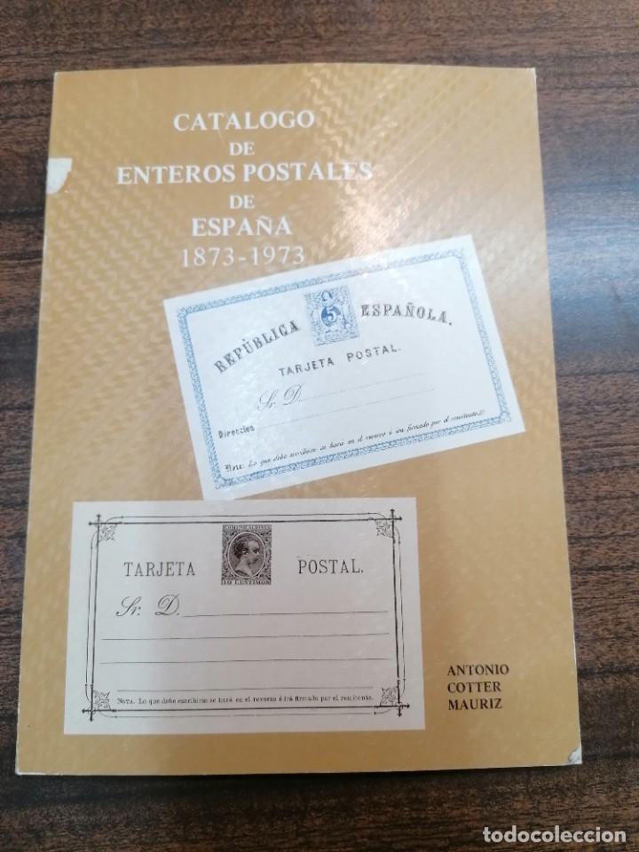 CATÁLOGO DE ENTERO POSTALES DE ESPAÑA 1873-1973 ANTONIO COTTER MAURIZ (Filatelia - Sellos - Catálogos y Libros)