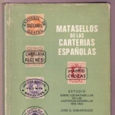Francobolli: *MATASELLOS DE LAS CARTERÍAS ESPAÑOLAS 1855-1922* JOSÉ G. SABARIEGOS. CASA DEL SELLO, MADRID 1980.. Lote 252664260
