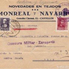 Sellos: CARTA DE TEJIDOS MONREAL Y NAVARRO DE CASTELLON CON CENSURAS DE CASTELLÓN Y ZARAGOZA 1939. Lote 124570711