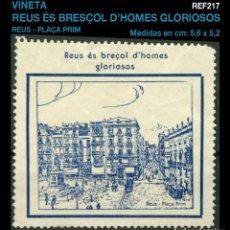Sellos: VIÑETA - REUS ÉS BRESOL D'HOMES GLORIOSOS - PLACA PRIM. Lote 104882399