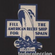 Sellos: VIÑETA,- FILL THE AMERICAN RELIEF SHIP FOR SPAIN- NUEVO- VER FOTO. Lote 200851212