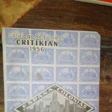 Sellos: CATÁLOGO REGULADOR CRITIKIÁN ESPAÑA COLONIAS Y EXCOLONIAS 1956 . Lote 104155179