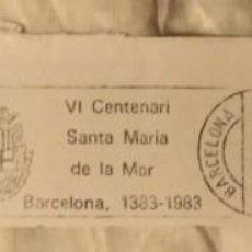 Sellos: MATASELLOS Y SELLO VI CENTENARI SANTA MARIA DE LA MAR - BARCELONA 1383-1983 - JUNIO 1983. Lote 154995522