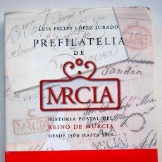 Sellos: PREFILATELIA DE MRCIA. HISTORIA POSTAL DEL REINO DE MURCIA DESDE 1569 HASTA 1861, LUIS LÓPEZ JURADO. Lote 130287434