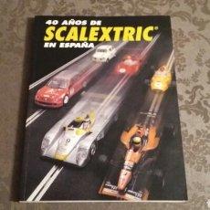 Slot Cars: LIBRO 40 AÑOS DE SCALEXTRIC EN ESPAÑA. Lote 230311685