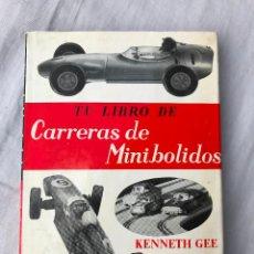 Slot Cars: KENNETH GEE - TU LIBRO DE CARRERAS DE MINIBOLIDOS - 1969 - SCALEXTRIC, SLOT EDITORIAL SINTES 1969.. Lote 275767598
