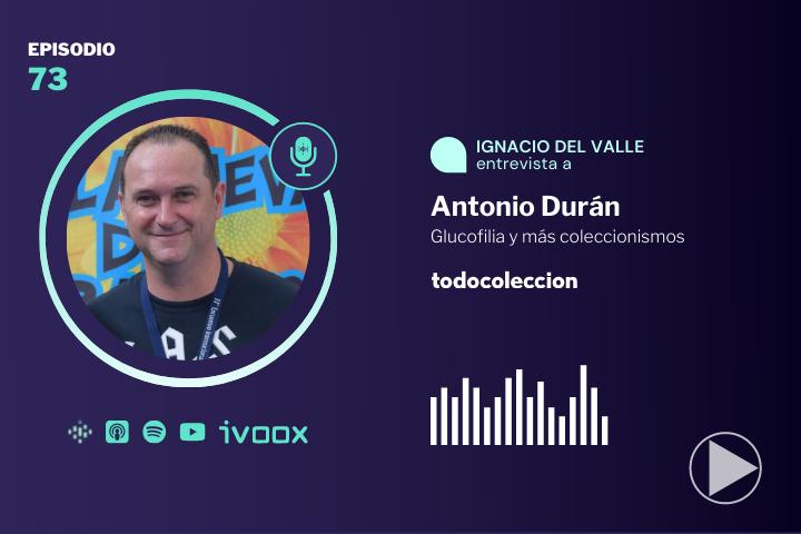 Antonio Durán, Glucofilia y otros coleccionismos