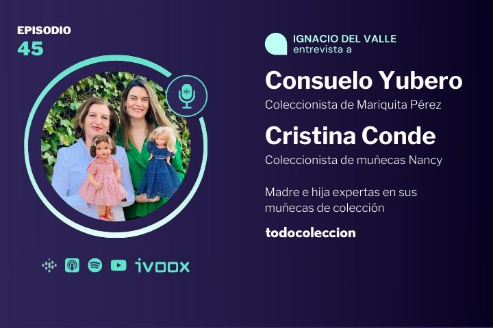 Podcast todocoleccion sobre muñecas Mariquita Pérez y Nancy