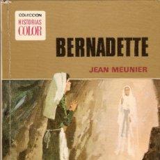 Tebeos: BERNADETTE - JEAN MEUNIER - COLECCIÓN HISTORIAS COLOR - 1º ED. 1973. Lote 26766658