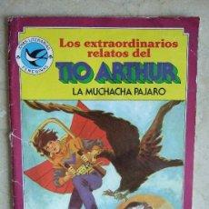 Tebeos: LOS EXTRAORDINARIOS RELATOS DEL TIO ARTHUR - JOYAS LITERARIAS - LA MUCHACHA PAJARO - 1985. Lote 30873540