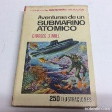 Tebeos: COLECCIÓN HISTORIAS SELECCIÓN, AVENTURAS DE UN SUBMARINO ATOMICO / CHARLES J MILL -ED. BRUGUERA 1972. Lote 63993591