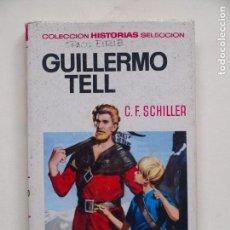 Tebeos: GUILLERMO TELL - C.F. SHILLER - COLECCION HISTORIAS SELECCION - 4° EDICION 1972 - BRUGUERA. Lote 139406502