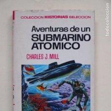 Tebeos: AVENTURAS DE UN SUBMARINO ATOMICO - CHARLES J. - COLECCION HISTORIAS SELECCION- 5° ED 1973 -BRUGUERA. Lote 139409982