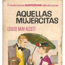 Tebeos: HISTORIA SELECCIÓN. SERIE MUJERCITAS. Nº 5. AQUELLAS MUJERCITAS. LOUSE MAY ALCOTT.BRUGUERA 1972(ST/). Lote 143029338