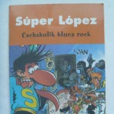 Tebeos: ALBUM DE SUPER LOPEZ : CACHABOLIK BLUES ROCK . DE JAN , 2003. Lote 151467446