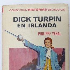 Tebeos: DICK TURPIN EN IRLANDA. PHILIPPE YERAL. BRUGUERA HISTORIAS-SELECCIÓN Nº 12, 1971. Lote 179323771