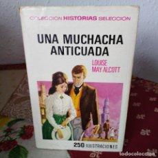 Tebeos: UNA MUCHACHA ANTICUADA - LOUISE MAY ALCOTT - 1973 - COLECCION HISTORIAS SELECCION - ED. BRUGUERA. Lote 191215655