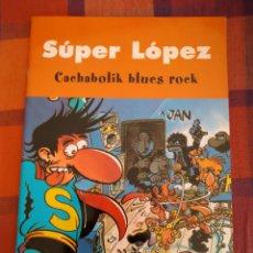 Tebeos: SUPER LÓPEZ. CACHABOLIK BLUES ROCK. EDICIONES B, 2003.. Lote 194764207