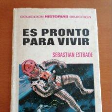 Tebeos: ES PRONTO PARA VIVIR * COLECCION HISTORIAS SELECCION * SEBASTIAN ESTRADE * BRUGUERA1971. Lote 210527915