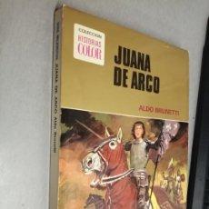 Livros de Banda Desenhada: JUANA DE ARCO / ALDO BRUNETTI / COLECCIÓN HISTORIAS COLOR - BRUGUERA 1ª EDICIÓN 1973. Lote 228012082