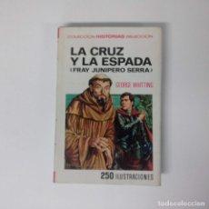 Tebeos: LA CRUZ Y LA ESPADA (FRAY JUNIPERO SERRA) - GEORGE WHITTING - ILUSTRADO (ED. BRUGUERA). Lote 228892140