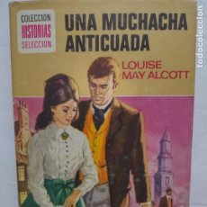 Tebeos: UNA MUCHACHA ANTICUADA- LOUISE MAY ALCOTT - COLECCIÓN HISTORIAS SELECCION - AÑO 1974 BRUGUERA. Lote 277240543