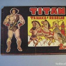 Tebeos: TITAN (1961, ACROPOLIS) 11 · 15-II-1962 · TANAKA EL REBELDE. Lote 136415994