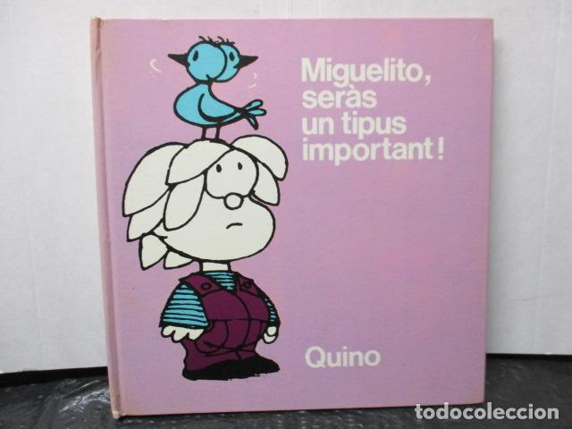 MIGUELITO, SERÀS UN TIPUS IMPORTANT! - QUINO (Tebeos y Comics - Tebeos Otras Editoriales Clásicas)