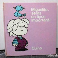 Tebeos: MIGUELITO, SERÀS UN TIPUS IMPORTANT! - QUINO. Lote 160520318