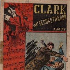 Tebeos: CLARK EL SECUESTRADOR. Nº 518. FLECHAS Y PELAYOS. 19 DE DICIEMBRE DE 1948. Lote 179385590