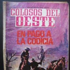 Tebeos: COLOSOS DEL OESTE Nº 117, EN PAGO A LA CODICIA. Lote 207046315