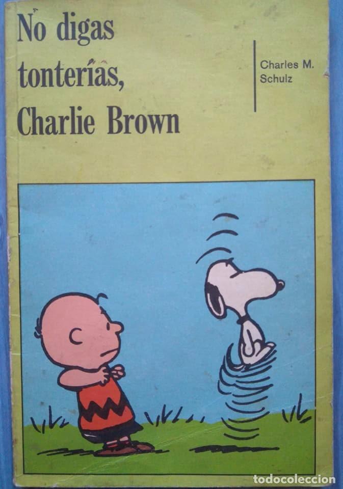 NO DIGAS TONTERÍAS, CHARLIE BROWN. CHARLES M. SCHULZ (Tebeos y Comics - Hispano Americana - Otros)