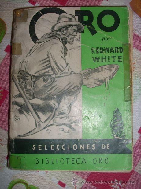 ORO, POR S. EDWARD WHITE Nº 23 BIBLIOTECA ORO/ MOLINO (ESPAÑA) 1947 - TRADUCIDO POR G. LÓPEZ HIPKISS (Tebeos y Comics - Molino)