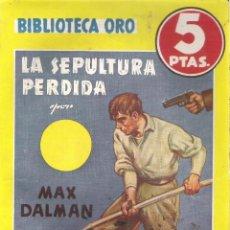 Tebeos: 1 NOVELA AÑO 1947 - BIBLIOTECA ORO - Nº 209 - LA SEPULTURA PERDIDA ( MAX DALMAN. Lote 39772012