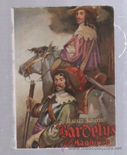 FAMOSAS NOVELAS. EDITORIAL MOLINO. BARDELYS EL MAGNIFICO POR RAFAEL SABATINI (Tebeos y Comics - Molino)