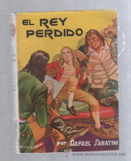 FAMOSAS NOVELAS. EDITORIAL MOLINO. EL REY PERDIDO POR RAFAEL SABATINI (Tebeos y Comics - Molino)