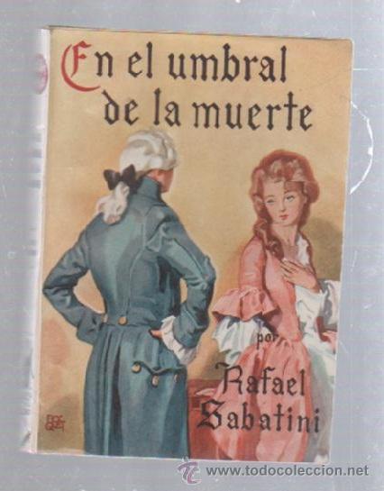 FAMOSAS NOVELAS. EDITORIAL MOLINO. EN EL UMBRAL DE LA MUERTE POR RAFAEL SABATINI (Tebeos y Comics - Molino)