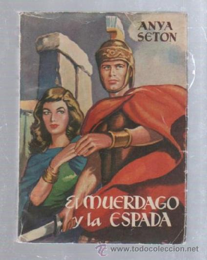 FAMOSAS NOVELAS. EDITORIAL MOLINO. EL MUERDAGO Y LA ESPADA POR ANYA SETON (Tebeos y Comics - Molino)
