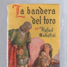 Tebeos: FAMOSAS NOVELAS. EDITORIAL MOLINO. LA BANDERA DEL TORO POR RAFAEL SABATINI. Lote 50315320