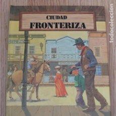 Tebeos: CIUDAD FRONTERIZA MONTENA 1982 CUENTO TRIDIMENSIONAL OESTE DIORAMA DESPLEGABLE. Lote 227968970