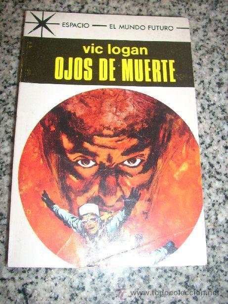 OJOS DE MUERTE, POR VIC LOGAN - TORAY - COLECCIÓN ESPACIO - EL MUNDO FUTURO Nº 455 - ESPAÑA - 1969 (Tebeos y Comics - Toray - Mundo Futuro)