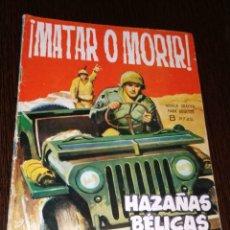 Tebeos: MATAR O MORIR, HAZAÑAS BELICAS. . Lote 178747752