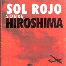 Tebeos: SOL ROJO SOBRE HIROSHIMA - MARIO ESCOBAR. Lote 207469620