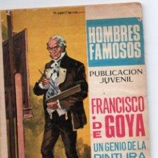 Tebeos: HOMBRES FAMOSOS Nº -19-FRANCISCO DE GOYA -UN GENIO DE LA PINTURA. Lote 279423278