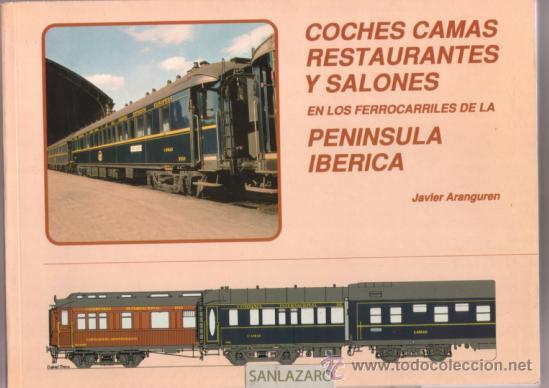 TREN- COCHES CAMAS RESTAURANTES Y SALONES -PENINSULA IBERICA-JAVIER ARANGUREN -LJ-087 (Juguetes - Trenes - Varios)