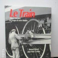 Trenes Escala: LE TRAIN ALSACE/LORRAINE LES IMAGES DE NOTRE HISTORIE. ROLAND OBERLÉ (EN FRANCES). Lote 95937831